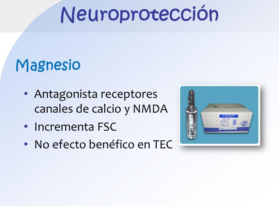 Neuroprotección Antagonista receptores canales de calcio y NMDA Incrementa FSC No efecto benéfico en TEC Magnesio