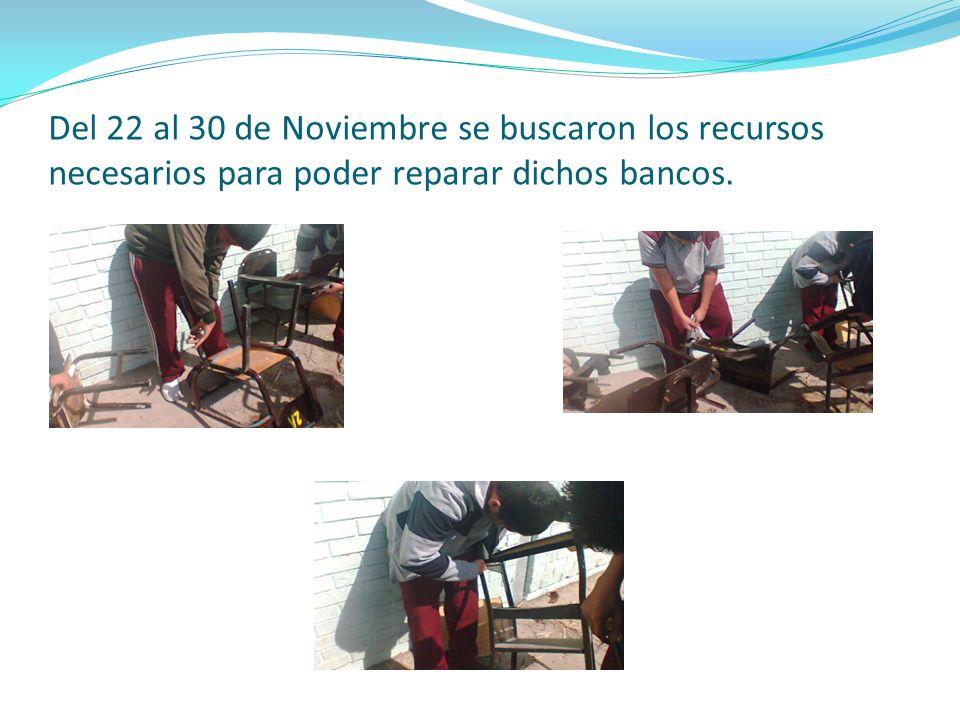 Del 22 al 30 de Noviembre se buscaron los recursos necesarios para poder reparar dichos bancos.