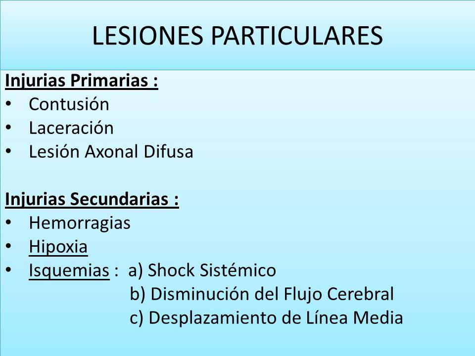 LESIONES PARTICULARES Injurias Primarias Injurias Primarias : Contusión Laceración Lesión Axonal Difusa Injurias Secundarias : Hemorragias Hipoxia Isq