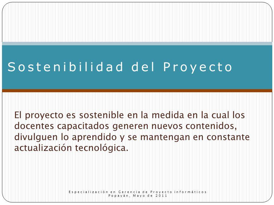 El proyecto es sostenible en la medida en la cual los docentes capacitados generen nuevos contenidos, divulguen lo aprendido y se mantengan en constante actualización tecnológica.