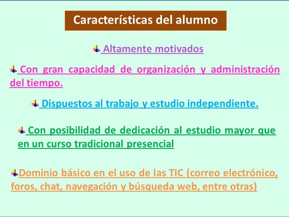 Dominio básico en el uso de las TIC (correo electrónico, foros, chat, navegación y búsqueda web, entre otras) Características del alumno Altamente mot