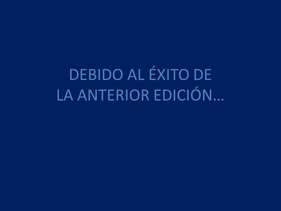 DEBIDO AL ÉXITO DE LA ANTERIOR EDICIÓN…