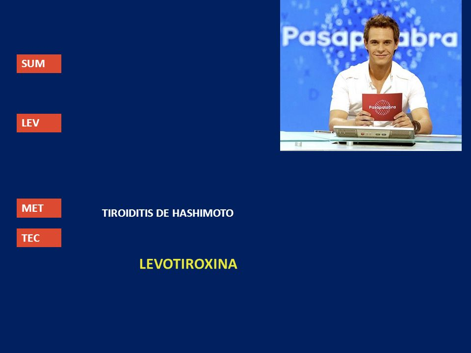 SUM LEV MET TEC TIROIDITIS DE HASHIMOTO LEVOTIROXINA