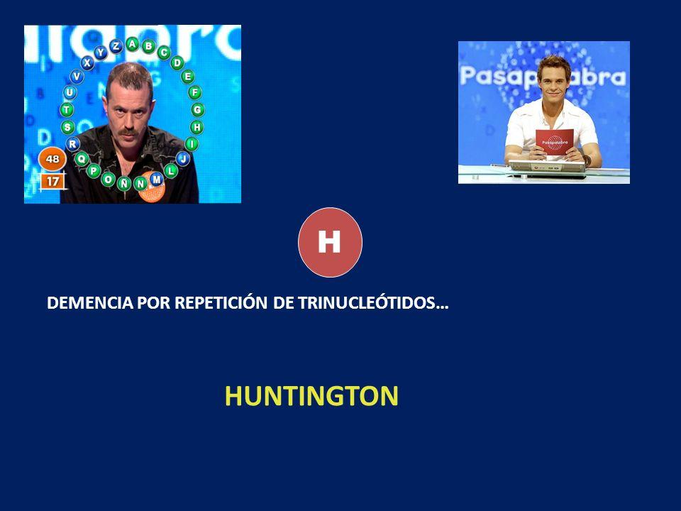 H DEMENCIA POR REPETICIÓN DE TRINUCLEÓTIDOS… HUNTINGTON