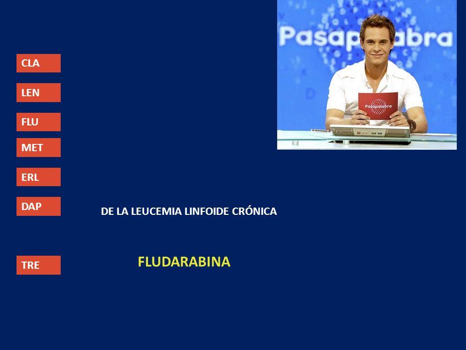 CLA LEN FLU MET ERL DAP TRE DE LA LEUCEMIA LINFOIDE CRÓNICA FLUDARABINA