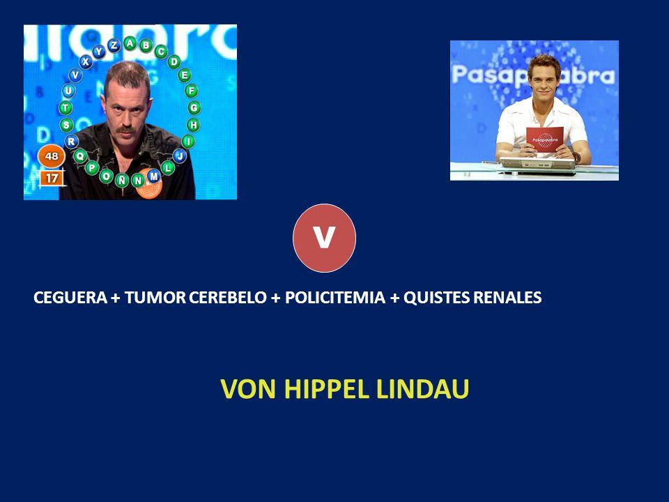 V CEGUERA + TUMOR CEREBELO + POLICITEMIA + QUISTES RENALES VON HIPPEL LINDAU
