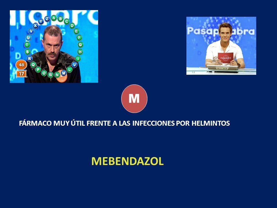 M FÁRMACO MUY ÚTIL FRENTE A LAS INFECCIONES POR HELMINTOS MEBENDAZOL