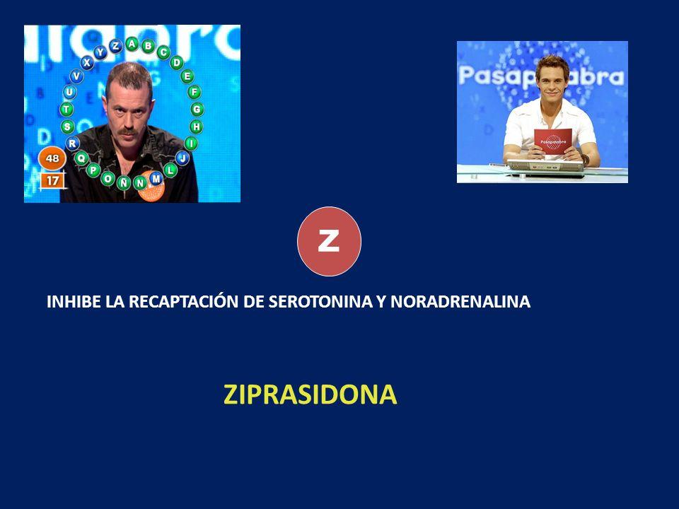 Z INHIBE LA RECAPTACIÓN DE SEROTONINA Y NORADRENALINA ZIPRASIDONA