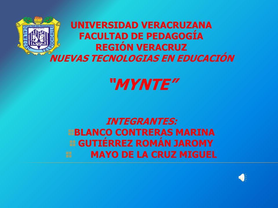 UNIVERSIDAD VERACRUZANA FACULTAD DE PEDAGOGÍA REGIÓN VERACRUZ NUEVAS TECNOLOGIAS EN EDUCACIÓN MYNTE INTEGRANTES: BLANCO CONTRERAS MARINA GUTIÉRREZ ROMÁN JAROMY MAYO DE LA CRUZ MIGUEL