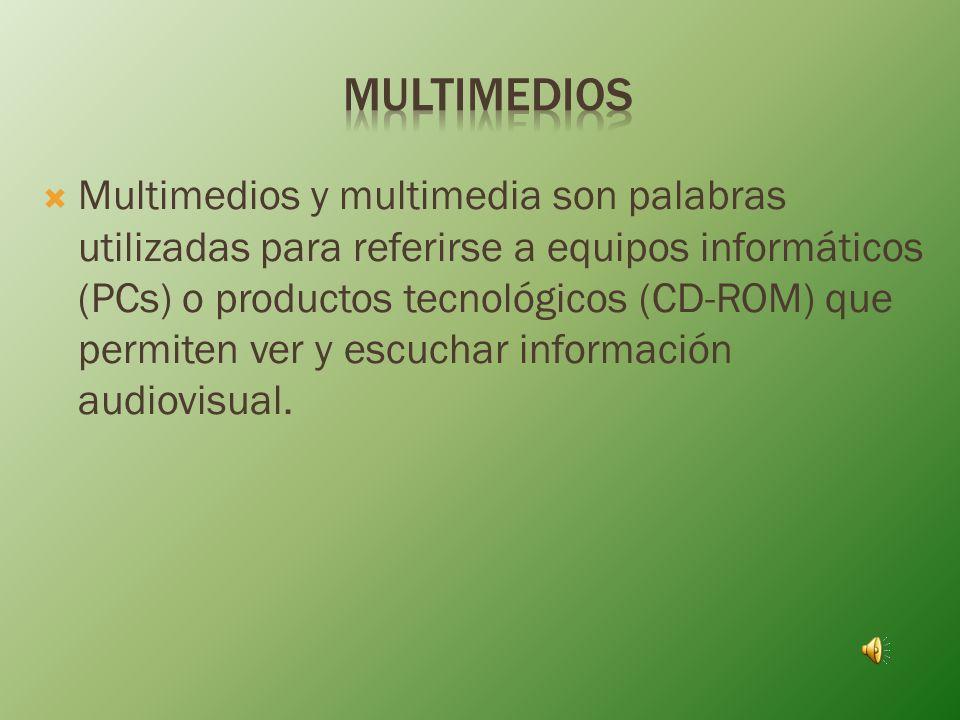 Multimedios y multimedia son palabras utilizadas para referirse a equipos informáticos (PCs) o productos tecnológicos (CD-ROM) que permiten ver y escuchar información audiovisual.