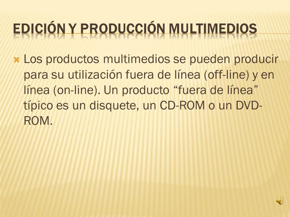 Los productos multimedios se pueden producir para su utilización fuera de línea (off-line) y en línea (on-line). Un producto fuera de línea típico es