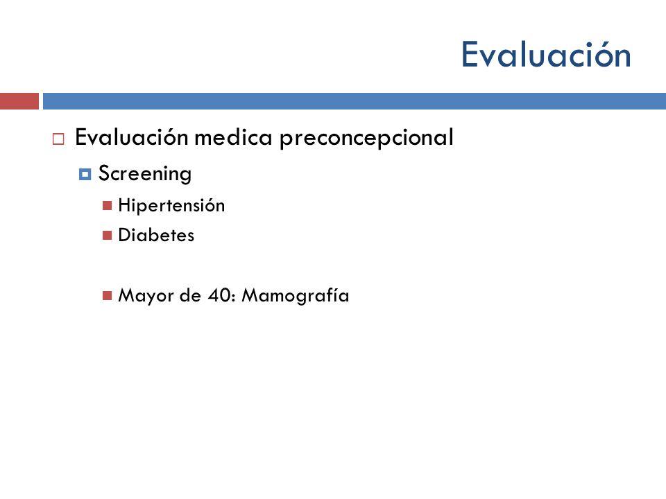 Evaluación Evaluación medica preconcepcional Screening Hipertensión Diabetes Mayor de 40: Mamografía