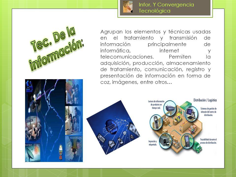 Agrupan los elementos y técnicas usadas en el tratamiento y transmisión de información principalmente de informática, internet y telecomunicaciones. P