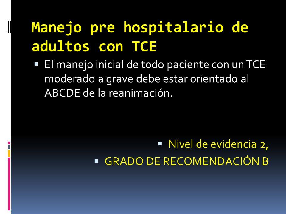 Manejo pre hospitalario de adultos con TCE El manejo inicial de todo paciente con un TCE moderado a grave debe estar orientado al ABCDE de la reanimac