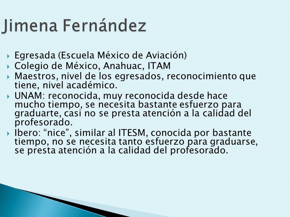 Jimena Fernández Egresada (Escuela México de Aviación) Colegio de México, Anahuac, ITAM Maestros, nivel de los egresados, reconocimiento que tiene, ni