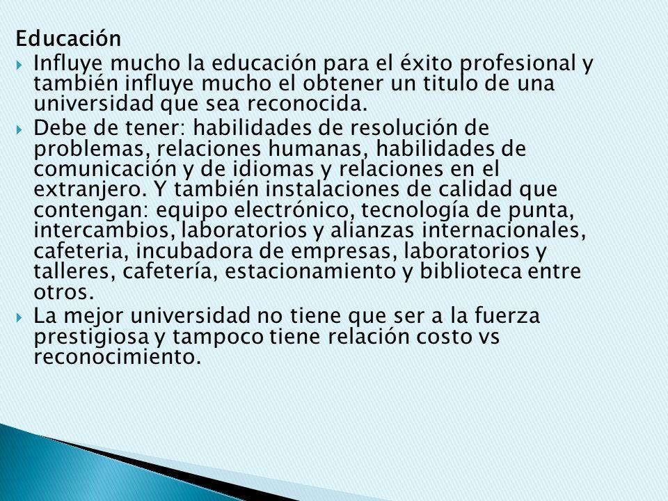Educación Influye mucho la educación para el éxito profesional y también influye mucho el obtener un titulo de una universidad que sea reconocida. Deb