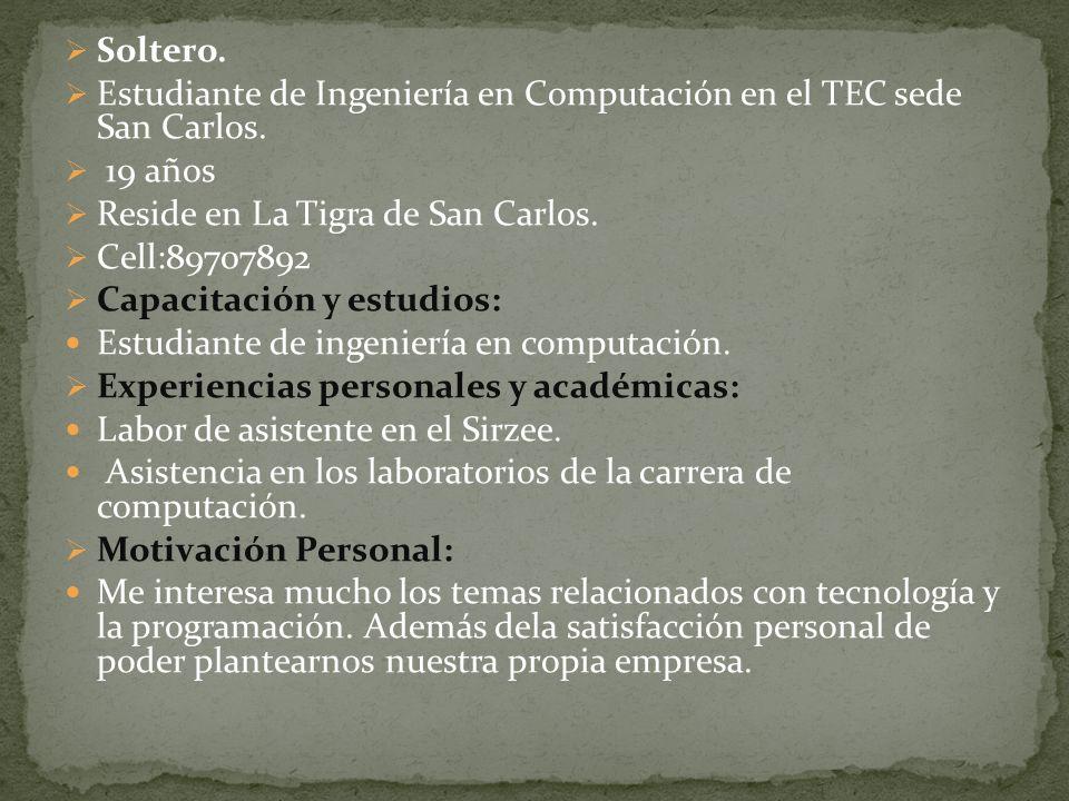 Soltero. Estudiante de Ingeniería en Computación en el TEC sede San Carlos. 19 años Reside en La Tigra de San Carlos. Cell:89707892 Capacitación y est