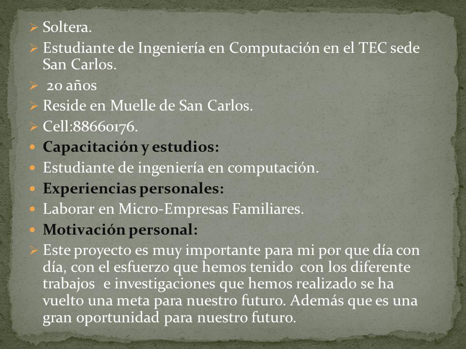 Soltera. Estudiante de Ingeniería en Computación en el TEC sede San Carlos. 20 años Reside en Muelle de San Carlos. Cell:88660176. Capacitación y estu