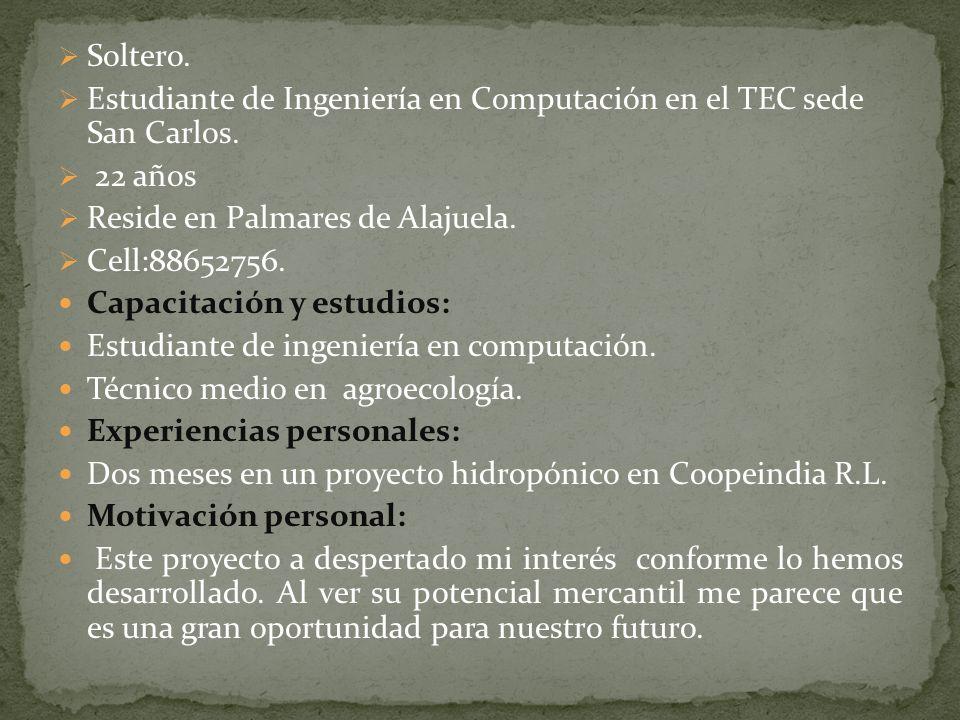 Soltero. Estudiante de Ingeniería en Computación en el TEC sede San Carlos. 22 años Reside en Palmares de Alajuela. Cell:88652756. Capacitación y estu