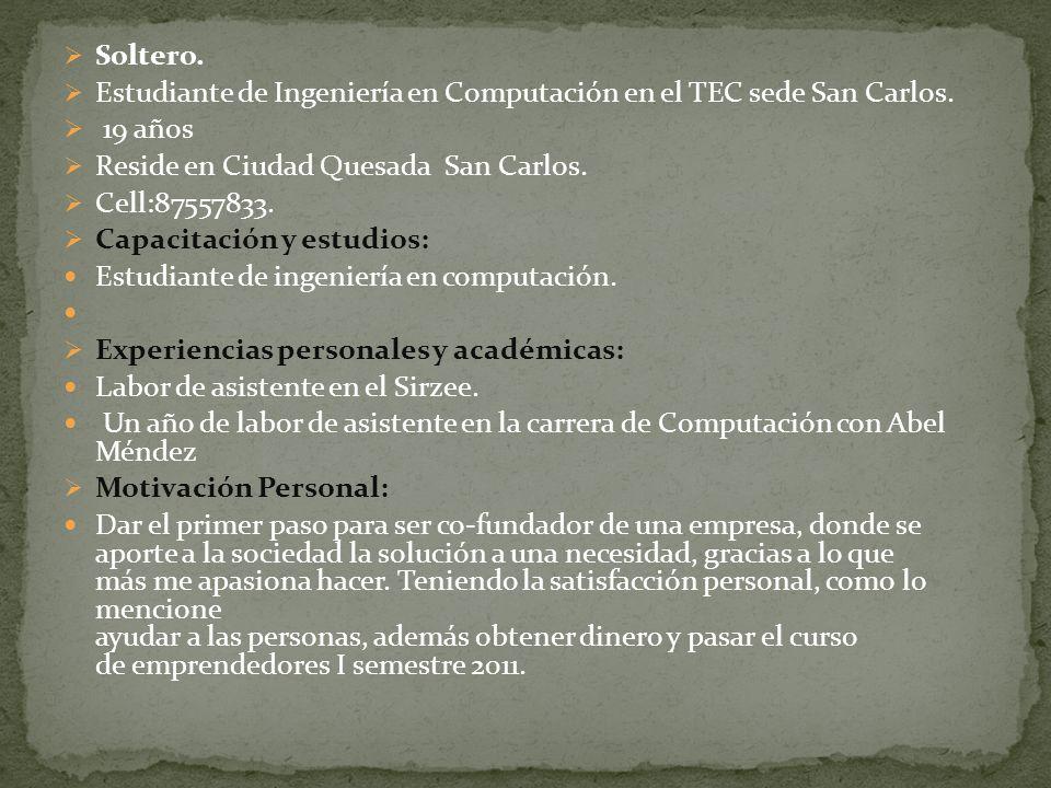 Soltero. Estudiante de Ingeniería en Computación en el TEC sede San Carlos. 19 años Reside en Ciudad Quesada San Carlos. Cell:87557833. Capacitación y