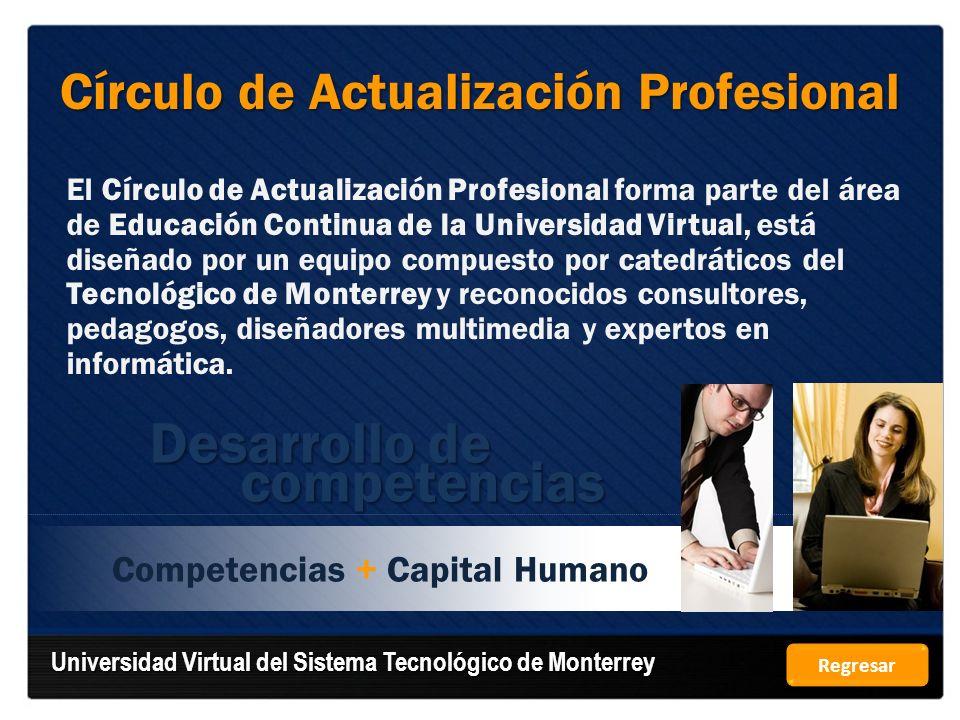 Competencias + Capital Humano Círculo de Actualización Profesional El Círculo de Actualización Profesional forma parte del área de Educación Continua