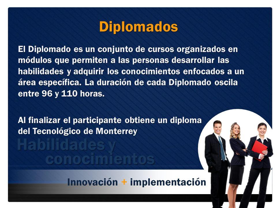 Diplomados El Diplomado es un conjunto de cursos organizados en módulos que permiten a las personas desarrollar las habilidades y adquirir los conocim
