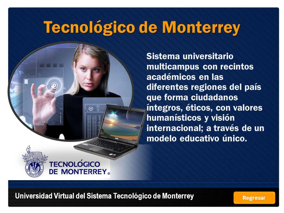 Tecnológico de Monterrey Sistema universitario multicampus con recintos académicos en las diferentes regiones del país que forma ciudadanos íntegros,