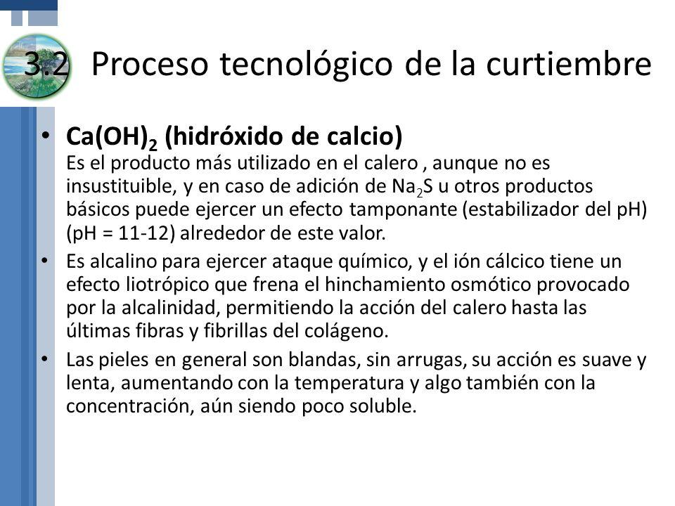 3.2Proceso tecnológico de la curtiembre Ca(OH) 2 (hidróxido de calcio) Es el producto más utilizado en el calero, aunque no es insustituible, y en cas