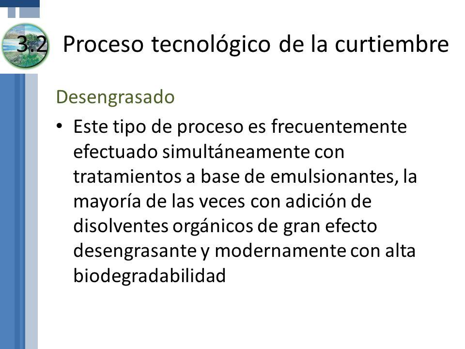 3.2Proceso tecnológico de la curtiembre Desengrasado Este tipo de proceso es frecuentemente efectuado simultáneamente con tratamientos a base de emuls