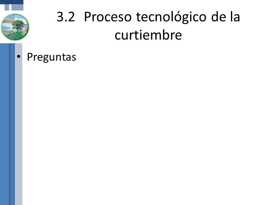 3.2Proceso tecnológico de la curtiembre Preguntas