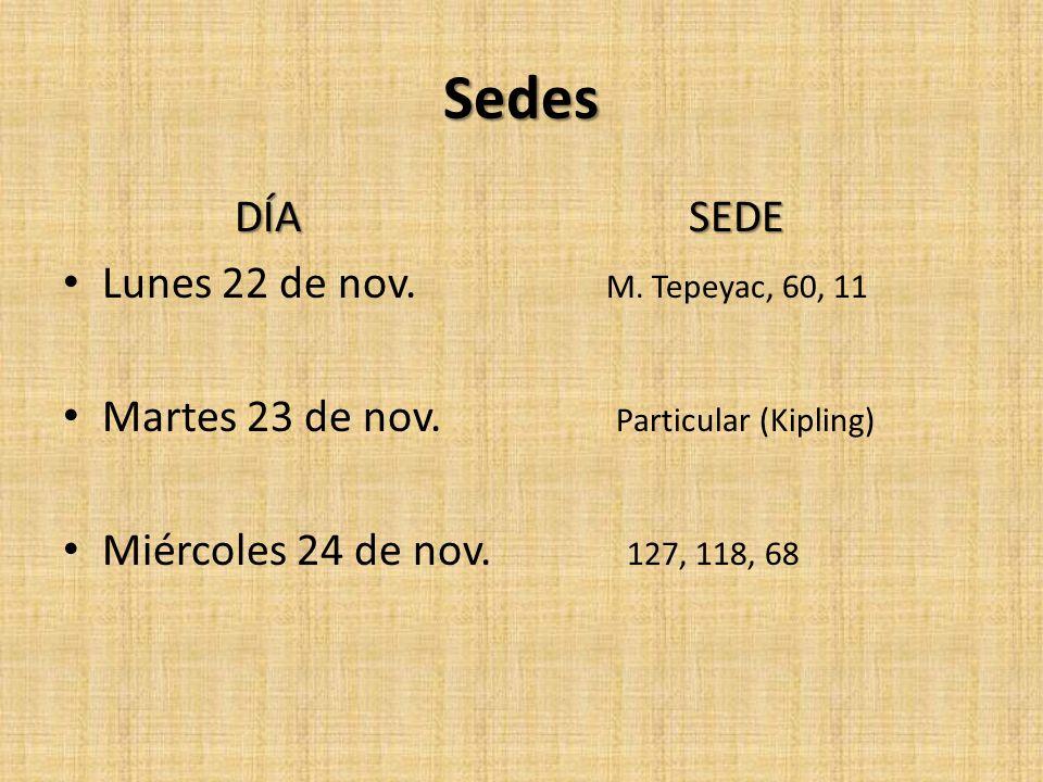 Sedes DÍA SEDE Lunes 22 de nov. M. Tepeyac, 60, 11 Martes 23 de nov. Particular (Kipling) Miércoles 24 de nov. 127, 118, 68