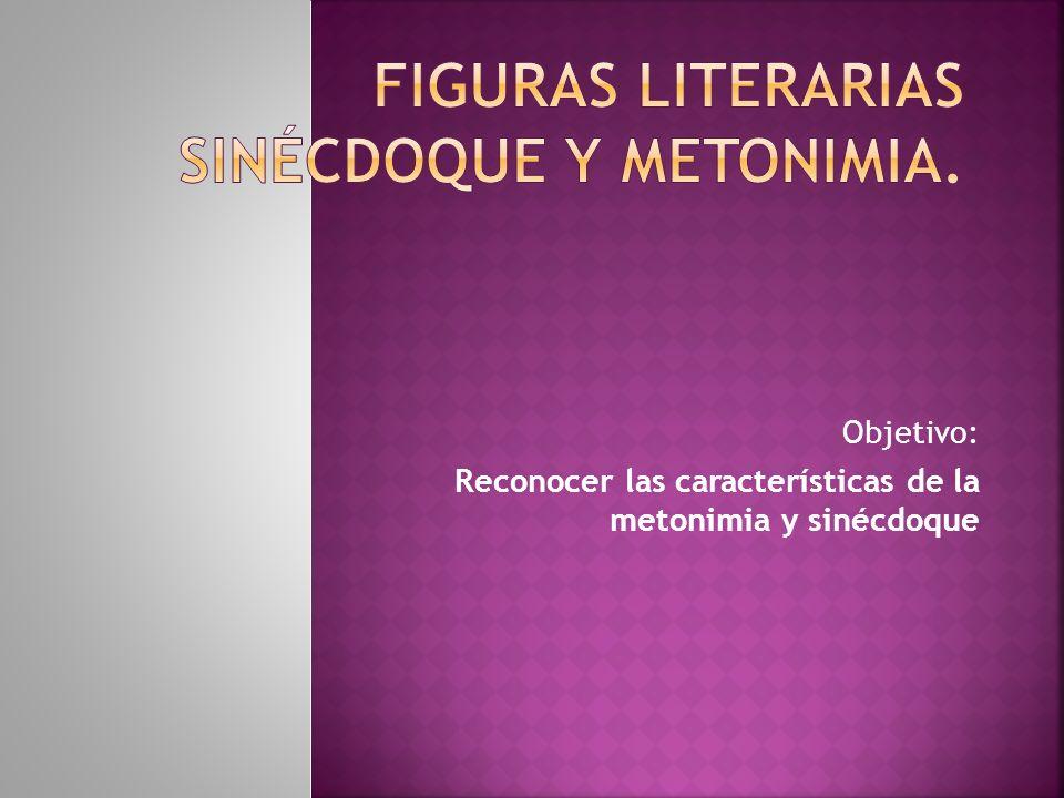 Objetivo: Reconocer las características de la metonimia y sinécdoque