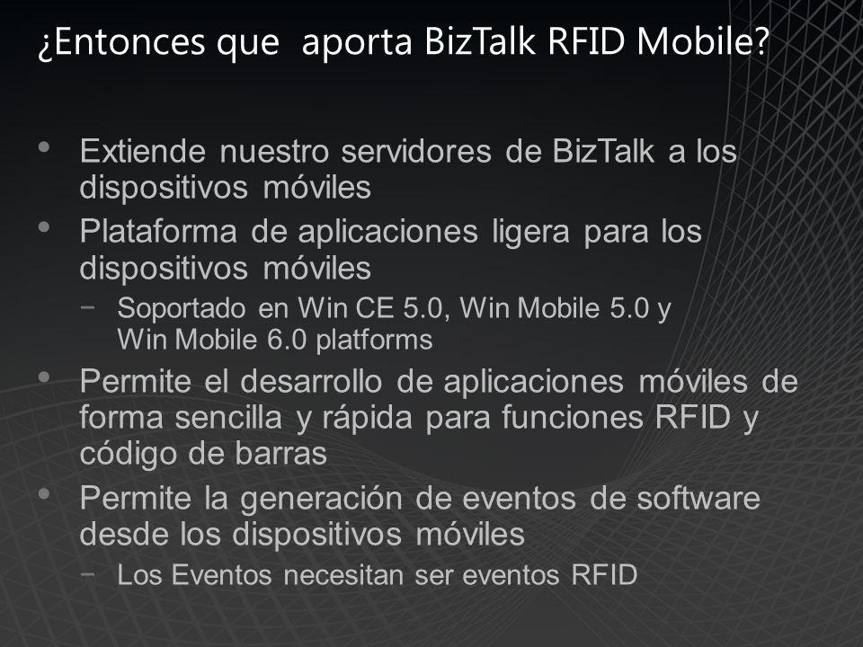 ¿Entonces que aporta BizTalk RFID Mobile? Extiende nuestro servidores de BizTalk a los dispositivos móviles Plataforma de aplicaciones ligera para los