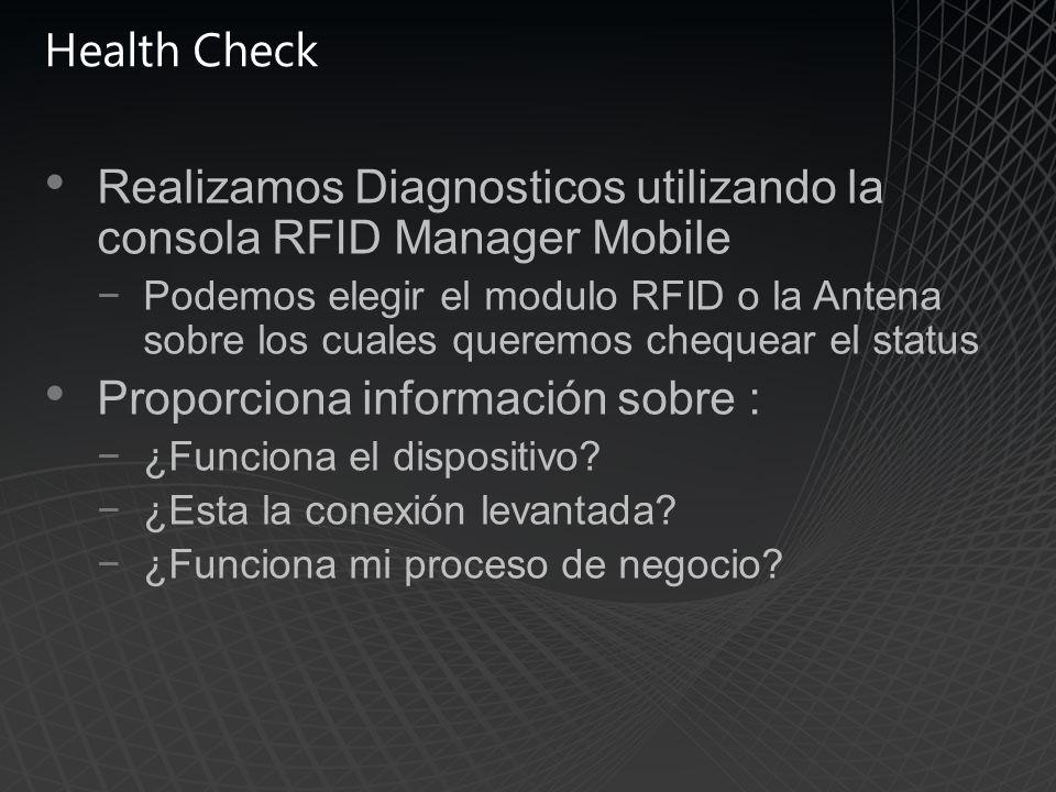 Health Check Realizamos Diagnosticos utilizando la consola RFID Manager Mobile Podemos elegir el modulo RFID o la Antena sobre los cuales queremos chequear el status Proporciona información sobre : ¿Funciona el dispositivo.