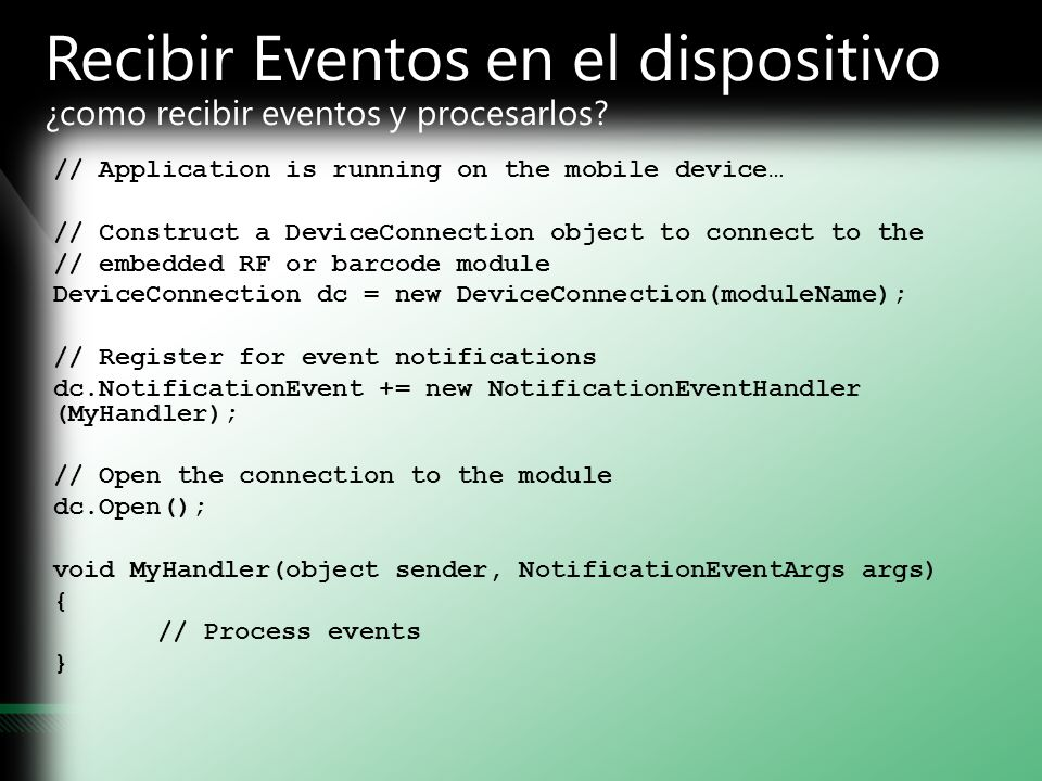 Recibir Eventos en el dispositivo ¿como recibir eventos y procesarlos? // Application is running on the mobile device… // Construct a DeviceConnection