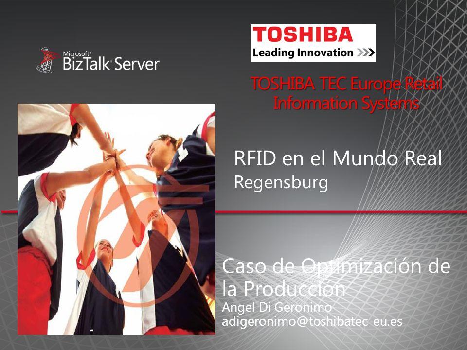 TOSHIBA TEC Europe Retail Information Systems RFID en el Mundo Real Regensburg Caso de Optimización de la Producción Angel Di Geronimo adigeronimo@toshibatec-eu.es