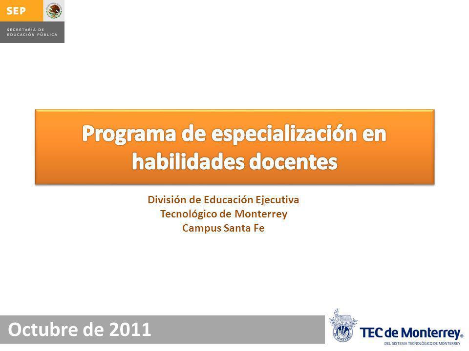 Octubre de 2011 División de Educación Ejecutiva Tecnológico de Monterrey Campus Santa Fe