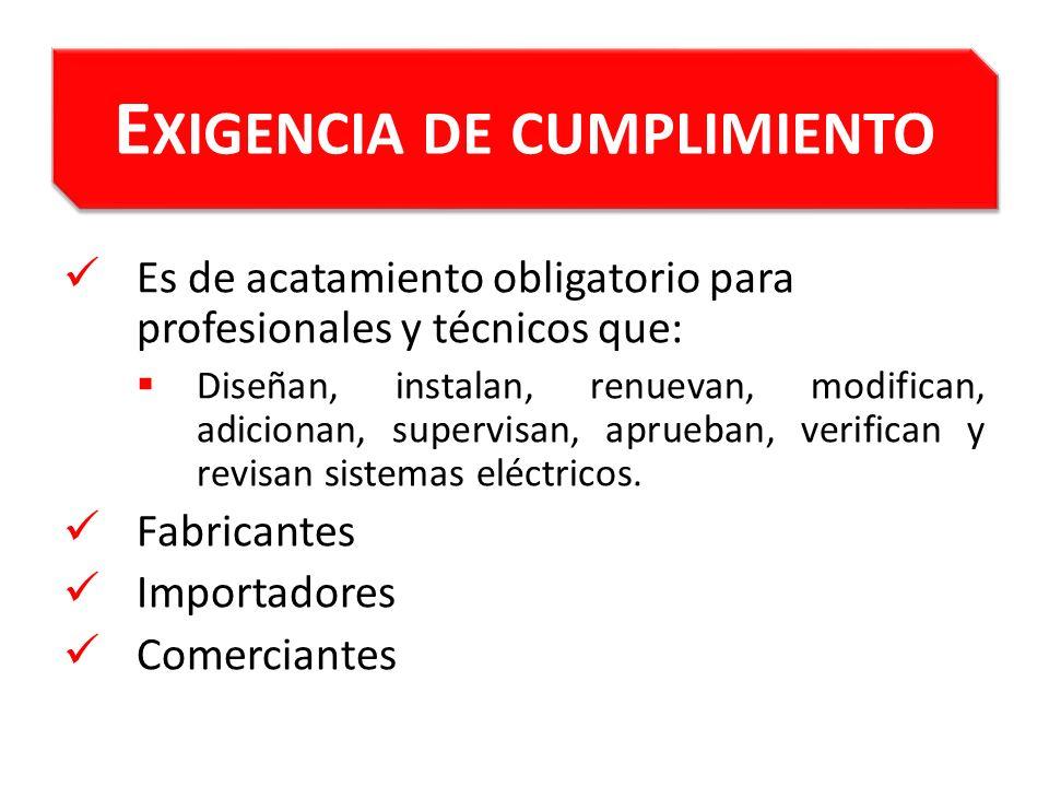 E XIGENCIA DE CUMPLIMIENTO Es de acatamiento obligatorio para profesionales y técnicos que: Diseñan, instalan, renuevan, modifican, adicionan, supervi