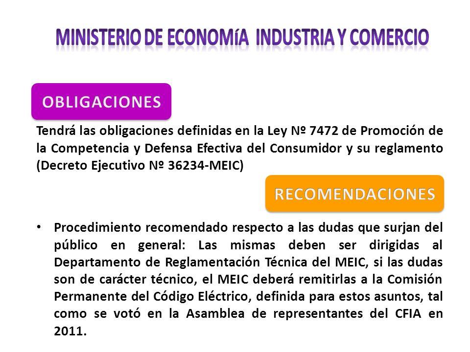 Tendrá las obligaciones definidas en la Ley Nº 7472 de Promoción de la Competencia y Defensa Efectiva del Consumidor y su reglamento (Decreto Ejecutiv