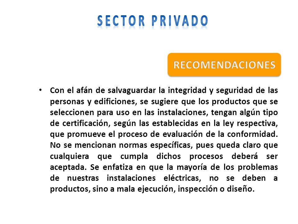 Con el afán de salvaguardar la integridad y seguridad de las personas y edificiones, se sugiere que los productos que se seleccionen para uso en las i