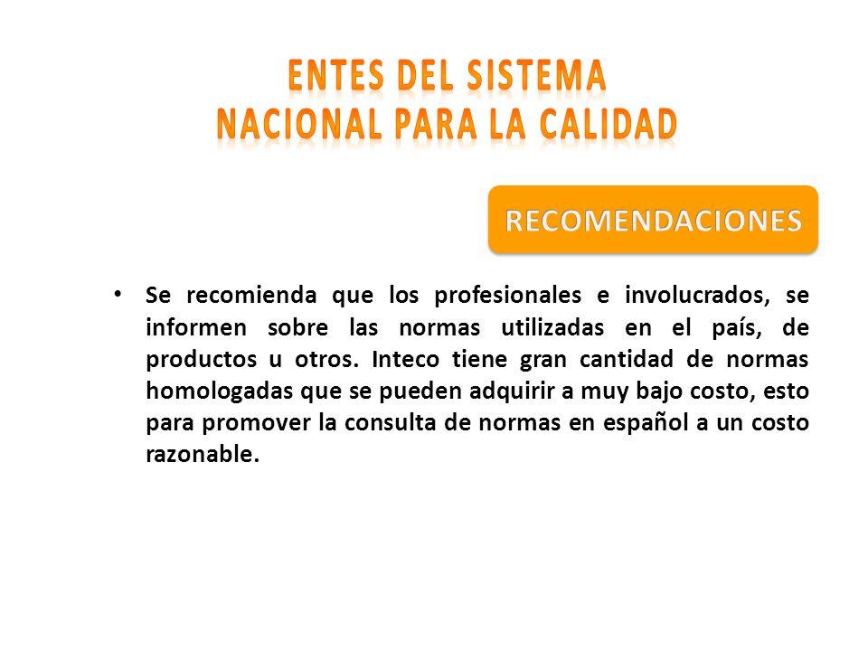 Se recomienda que los profesionales e involucrados, se informen sobre las normas utilizadas en el país, de productos u otros. Inteco tiene gran cantid