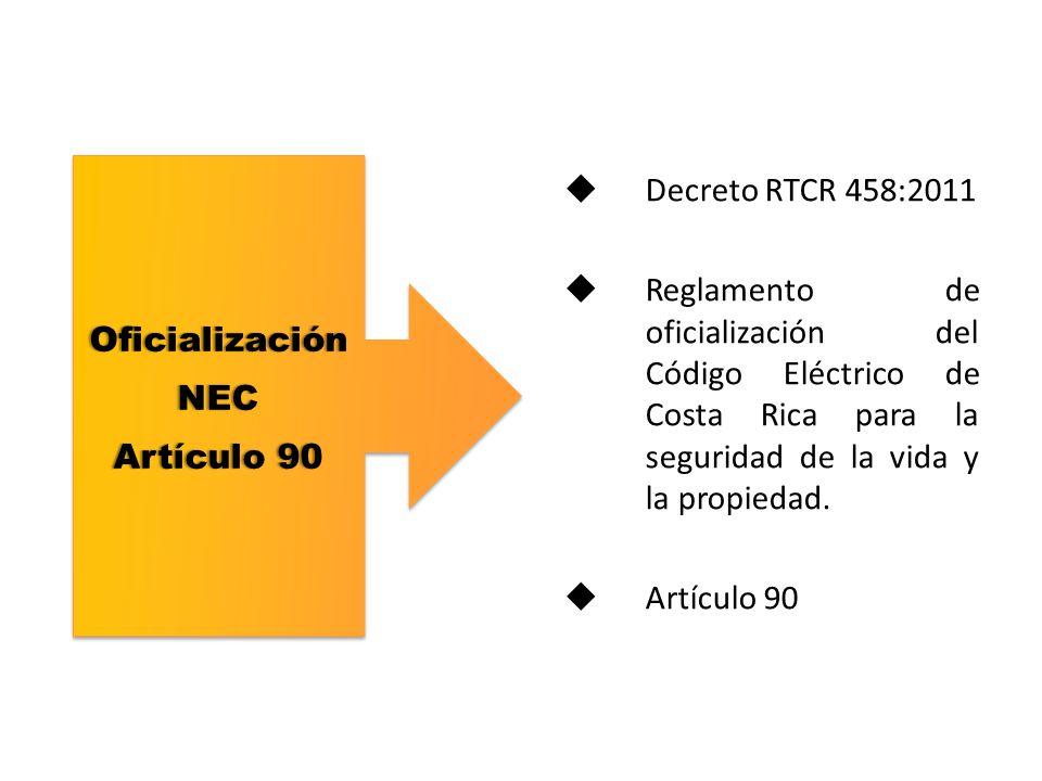 Decreto RTCR 458:2011 Reglamento de oficialización del Código Eléctrico de Costa Rica para la seguridad de la vida y la propiedad. Artículo 90 Oficial