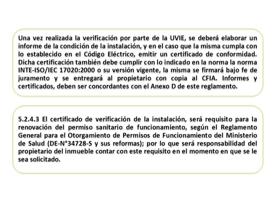 Una vez realizada la verificación por parte de la UVIE, se deberá elaborar un informe de la condición de la instalación, y en el caso que la misma cum