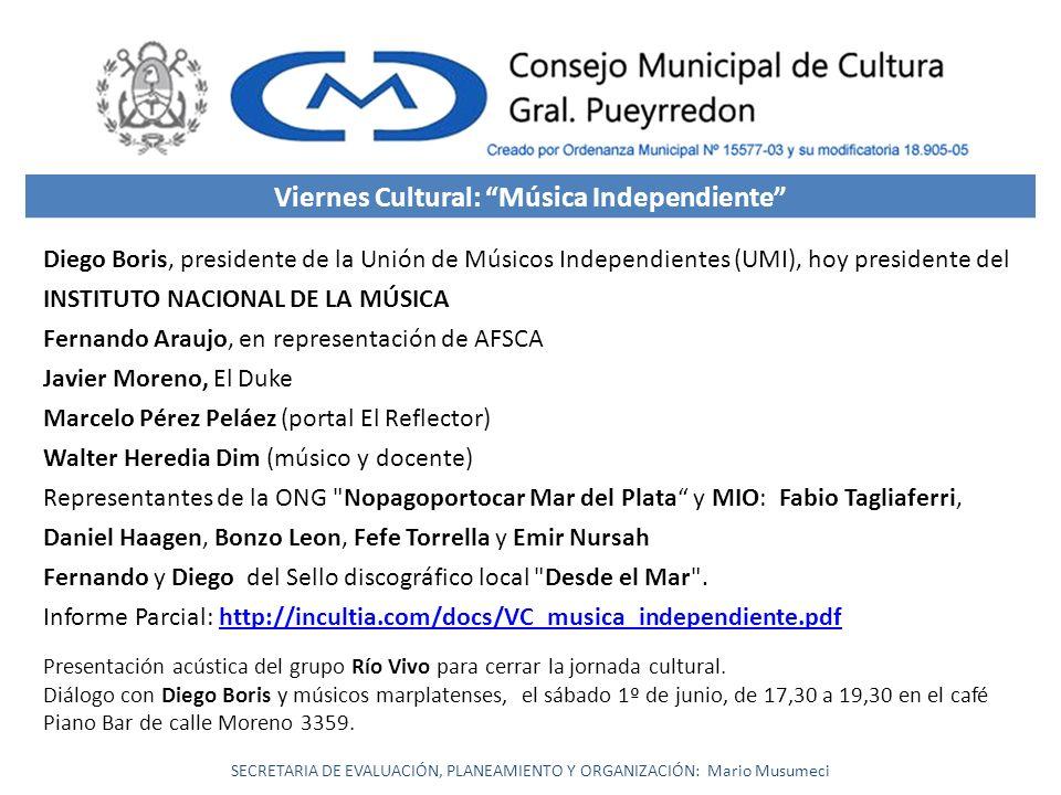 SECRETARIA DE EVALUACIÓN, PLANEAMIENTO Y ORGANIZACIÓN: Mario Musumeci Viernes Cultural: Música Independiente Diego Boris, presidente de la Unión de Mú