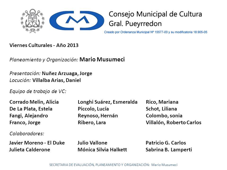 Viernes Culturales - Año 2013 Planeamiento y Organización: Mario Musumeci Presentación: Nuñez Arzuaga, Jorge Locución: Villalba Arias, Daniel Corrado