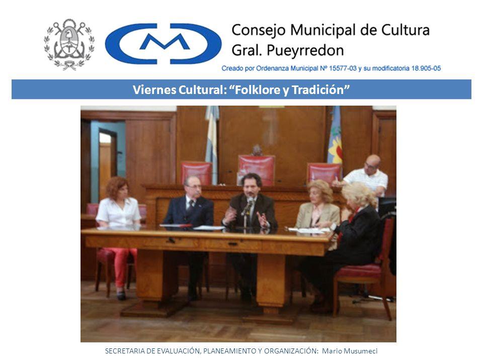 SECRETARIA DE EVALUACIÓN, PLANEAMIENTO Y ORGANIZACIÓN: Mario Musumeci Viernes Cultural: Folklore y Tradición