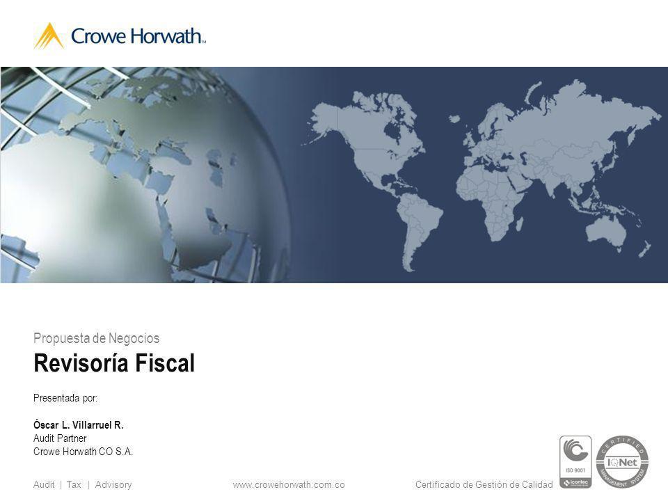 www.crowehorwath.com.co Audit | Tax | Advisory Certificado de Gestión de Calidad Propuesta de Negocios Revisoría Fiscal Presentada por: Óscar L.