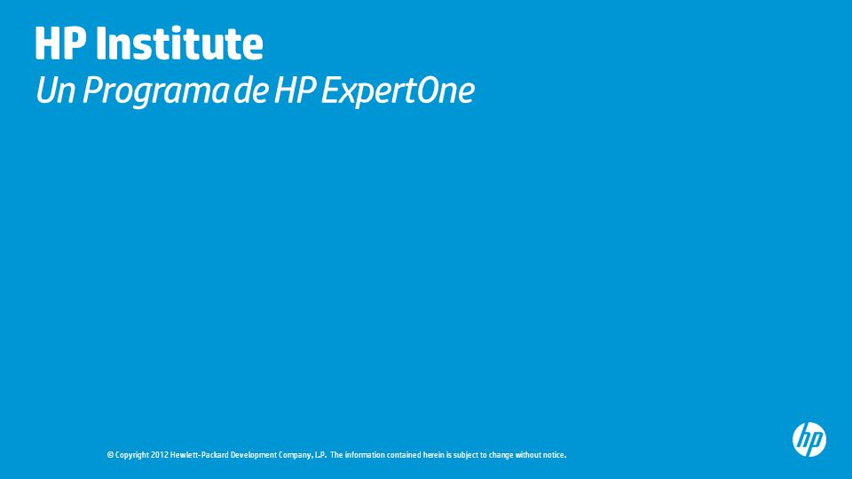 © Copyright 2012 Hewlett-Packard Development Company, L.P. The information contained herein is subject to change without notice. HP Institute Un Progr