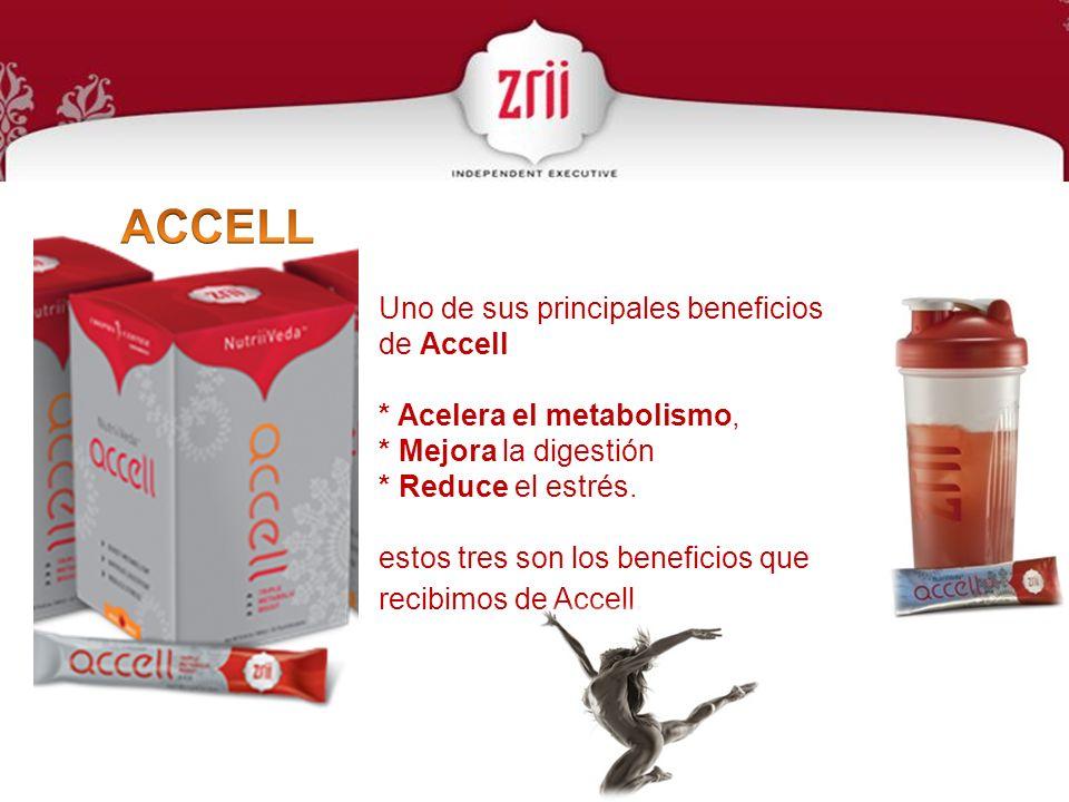 Uno de sus principales beneficios de Accell * Acelera el metabolismo, * Mejora la digestión * Reduce el estrés. estos tres son los beneficios que reci