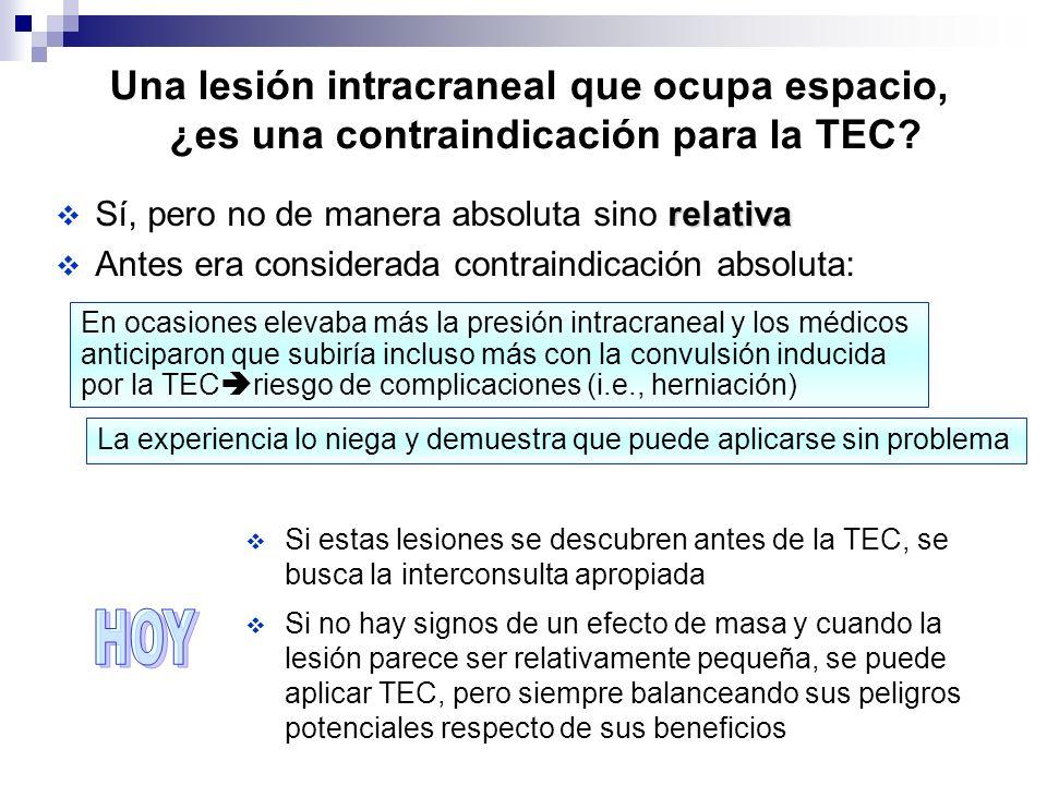 Una lesión intracraneal que ocupa espacio, ¿es una contraindicación para la TEC? relativa Sí, pero no de manera absoluta sino relativa Antes era consi